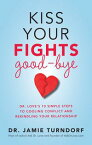 Kiss Your Fights Good-byeDr. Love's 10 Simple Steps to Cooling Conflict and Rekindling Your Relationship【電子書籍】[ Dr. Jamie Turndorf ]