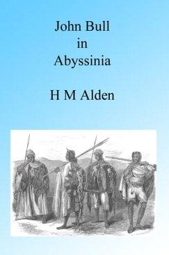 John Bull in Abyssinia, Illustrated【電子書籍】[ H M Alden ]