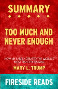 Too Much and Never Enough: How My Family Created the World's Most Dangerous Man by Mary L. Trump: Summary by Fireside Reads【電子書籍】[ Fireside Reads ]