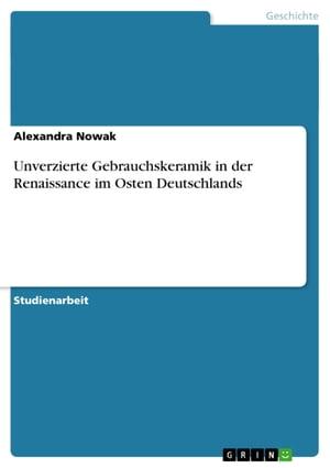 洋書, SOCIAL SCIENCE Unverzierte Gebrauchskeramik in der Renaissance im Osten Deutschlands Alexandra Nowak