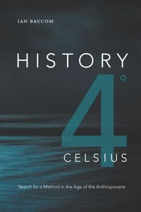 History 4° CelsiusSearch for a Method in the Age of the Anthropocene【電子書籍】[ Ian Baucom ]