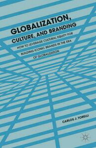 Globalization, Culture, and BrandingHow to Leverage Cultural Equity for Building Iconic Brands in the Era of Globalization【電子書籍】[ C. Torelli ]
