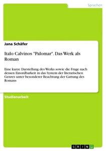 Italo Calvinos 'Palomar'. Das Werk als RomanEine kurze Darstellung des Werks sowie die Frage nach dessen Einordbarkeit in das System der literarischen Genres unter besonderer Beachtung der Gattung des Romans【電子書籍】[ Jana Sch?fer ]