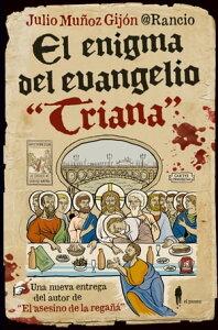 """El enigma del evangelio """"Triana""""【電子書籍】[ Julio Mu?oz Gij?n @Rancio ]"""