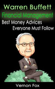 Warren Buffett Financial Management: Best Money Advices Everyone Must Follow【電子書籍】[ Vernon Fox ]
