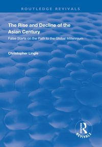 The Rise and Decline of the Asian CenturyFalse Starts on the Path to the Global Millennium【電子書籍】[ Christopher Lingle ]