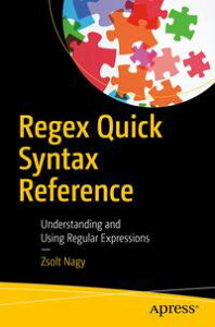 Regex Quick Syntax ReferenceUnderstanding and Using Regular Expressions【電子書籍】[ Zsolt Nagy ]