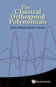The Classical Orthogonal Polynomials【電子書籍】[ Brian George Spencer Doman ]