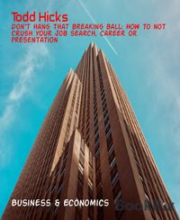 Don't hang that breaking ball: How to not crush your job search, career or presentation【電子書籍】[ Todd Hicks ]