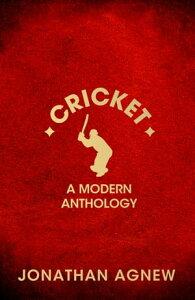 Cricket: A Modern Anthology【電子書籍】[ Jonathan Agnew ]