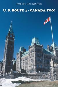 U. S. Route 2 -Canada Too!【電子書籍】[ Robert Mac Kinnon ]