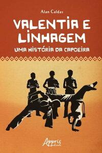 Valentia e Linhagem: Uma Hist?ria da Capoeira【電子書籍】[ Alan Caldas ]