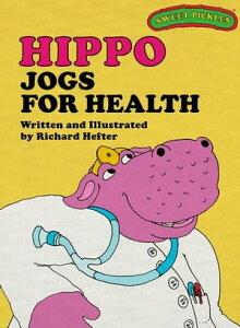 Sweet Pickles: Hippo Jogs For Health【電子書籍】[ Richard Hefter, Richard Hefter and Ruth Lerner Perle ]