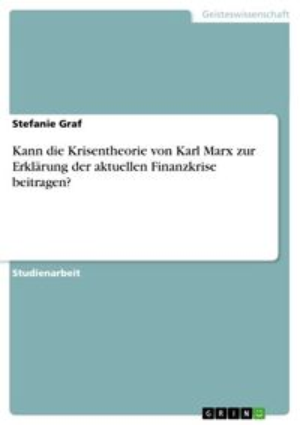 洋書, BUSINESS & SELF-CULTURE Kann die Krisentheorie von Karl Marx zur Erkl?rung der aktuellen Finanzkrise beitragen? Stefanie Graf