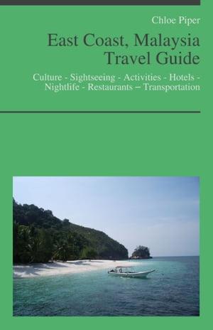 洋書, TRAVEL East Coast, Malaysia Travel Guide: Culture - Sightseeing - Activities - Hotels - Nightlife - Restaurants ? Transportation Chloe Piper