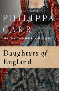 Daughters of England【電子書籍】[ Philippa Carr ]