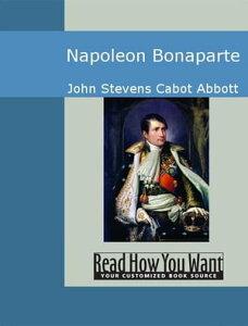 Napoleon Bonaparte【電子書籍】[ John Stevens Cabot Abbott ]