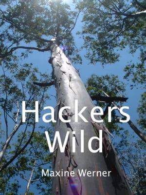 Hackers Wild【電子書籍】[ Maxine Werner ]