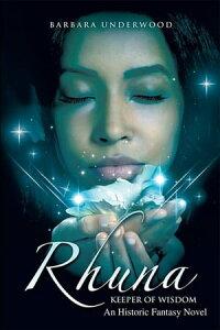 Rhuna, Keeper of WisdomAn Historic Fantasy Novel【電子書籍】[ Barbara Underwood ]