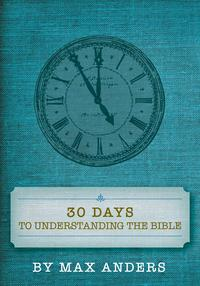30 Days to Understanding the BibleExpanded Edition【電子書籍】[ Max Anders ]