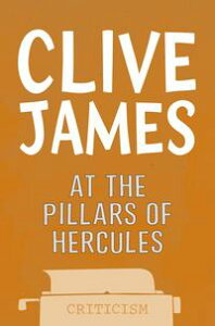 At the Pillars of Hercules【電子書籍】[ Clive James ]