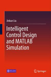 Intelligent Control Design and MATLAB Simulation【電子書籍】[ Jinkun Liu ]