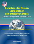 Conditions for Mission Completion in Low Intensity Conflict: Operation Enduring Freedom - Philippines (OEF-P), Achievements in Countering Violent Extremists and al-Qaeda, Southern Islands Future【電子書籍】[ Progressive Management ]