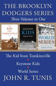 The Brooklyn Dodgers Series, Three Volumes in OneThe Kid from Tomkinsville, Keystone Kids, and World Series【電子書籍】[ John R. Tunis ]