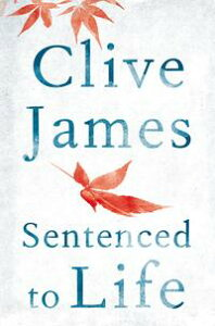 Sentenced to Life【電子書籍】[ Clive James ]