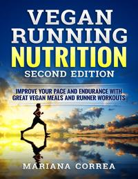 Vegan Running Nutrition Second Edition - Improve Your Pace and Endurance With Great Vegan Meals and Runner Workouts【電子書籍】[ Mariana Correa ]