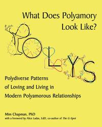 What Does Polyamory Look Like?Polydiverse Patterns of Loving and Living in Modern Polyamorous Relationships【電子書籍】[ Mim Chapman PhD ]