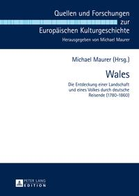 WalesDie Entdeckung einer Landschaft und eines Volkes durch deutsche Reisende (1780-1860)【電子書籍】