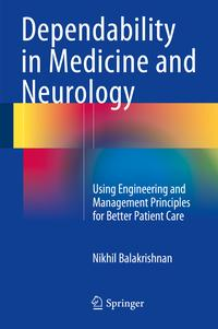 洋書, COMPUTERS & SCIENCE Dependability in Medicine and NeurologyUsing Engineering and Management Principles for Better Patient Care Nikhil Balakrishnan