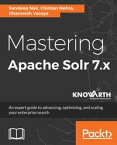 Mastering Apache Solr 7.xAn expert guide to advancing, optimizing, and scaling your enterprise search【電子書籍】[ Dharmesh Vasoya ]