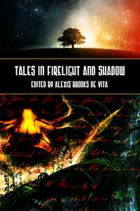 Tales In Firelight And Shadow【電子書籍】[ Edited by Alexis Brooks de Vita ]