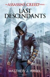 An Assassin's Creed series ? Last descendants, Tome 01Last descendants【電子書籍】[ Matthew J. Kirby ]