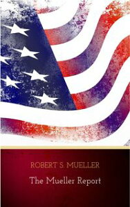 The Mueller Report: The Findings of the Special Counsel Investigation【電子書籍】[ Robert S. Mueller ]