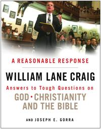 A Reasonable ResponseAnswers to Tough Questions on God, Christianity, and the Bible【電子書籍】[ William Lane Craig ]