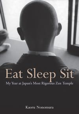 Eat Sleep Sit My Year at Japan's Most Rigorous Zen Temple【電子書籍】[ Kaoru Nonomura ]