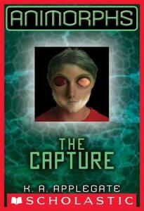 Animorphs #6: The Capture【電子書籍】[ K.A. Applegate ]