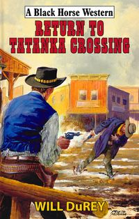 Return to Tatanka Crossing【電子書籍】[ Will DuRey ]