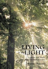 Living in the LightLessons and Tools for Your Spiritual Journey【電子書籍】[ Susan Duncan ]