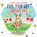 楽天Kobo電子書籍ストアで買える「Feel Your Way Through LifeA Spiritual Guide for Children【電子書籍】[ Annekarien van de Velde ]」の画像です。価格は119円になります。