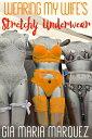 楽天Kobo電子書籍ストアで買える「Wearing My Wife's Stretchy Underwear【電子書籍】[ Gia Maria Marquez ]」の画像です。価格は99円になります。