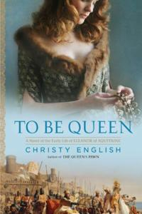 To Be QueenA Novel of the Early Life of Eleanor of Aquitaine【電子書籍】[ Christy English ]