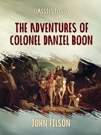 The Adventures of Colonel Daniel Boon【電子書籍】[ John Filson ]