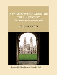 A University Education for the 21st Century: The Opening of the American Mind【電子書籍】[ Juan R Velez ]