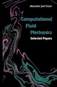 Computational Fluid MechanicsSelected Papers【電子書籍】[ Alexandre Joel Chorin ]
