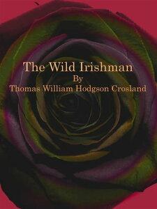 The Wild Irishman【電子書籍】[ Thomas William Hodgson Crosland ]