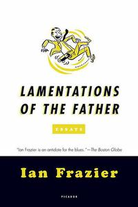 Lamentations of the FatherEssays【電子書籍】[ Ian Frazier ]